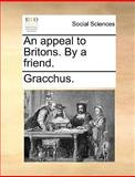 An Appeal to Britons by a Friend, Gracchus., 1170629326