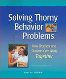 Solving Thorny Behavior Problems : How Teachers and Students Can Work Together, Crowe, Caltha, 1892989328
