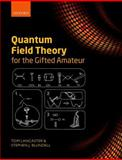 Quantum Field Theory for the Gifted Amateur, Lancaster, Tom and Blundell, Stephen J., 0199699321