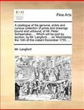 A Catalogue of the Genuine, Entire and Curious Collection of Prints and Drawings Bound and Unbound, of Mr Peter Scheemaker, Which Will Be Sold By, Langford, 1170099327