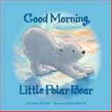Good Morning, Little Polar Bear, Carol J. Votaw, 155971932X