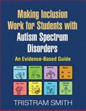 Making Inclusion Work for Students with Autism Spectrum Disorders : An Evidence-Based Guide, Smith, Tristram, 1606239325