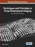 Techniques and Principles in Three-Dimensional Imaging : An Introductory Approach, Martin Richardson, 1466649321