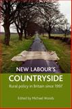 New Labour's Countryside : Rural Policy in Britain since 1997, Woods, Mike and Woods, Michael, 1861349327
