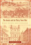 The Jesuits and the Thirty Years War : Kings, Courts, and Confessors, Skidmore, William and Bireley, Robert, 0521099323