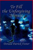 To Fill the Unforgiving Minute, Donald Patrick Foster, 0595289320