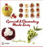 Garnish and Decorating Made Easy, Georg Hartung, 076433932X