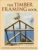 The Timber Framing Book, Stewart Elliott and Eugenie Wallas, 091146932X