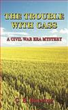 The Trouble with Cass, C. Huesing, 1480009326
