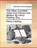 The Miser, a Comedy Taken from Plautus and Moliere by Henry Fielding, Esq, Henry Fielding, 1170129323