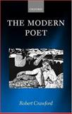 The Modern Poet : Poetry, Academia, and Knowledge Since the 1750s, Crawford, Robert, 0199269327