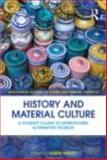 History and Material Culture : A Student's Guide to Approaching Alternative Sources, Harvey, Karen, 041545932X