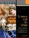 Science and Its Times : Understanding the Social Significance of Scientific Discovery, Schlager, Neil, 078763932X