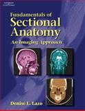 Fundamentals of Sectional Anatomy : An Imaging Approach, Lazo, Denise L., 1401879322