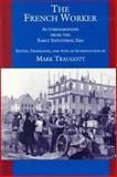 The French Worker : Autobiographies from the Early Industrial Era, , 0520079329
