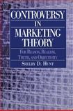 Controversy in Marketing Theory : For Reason, Realism, Truth, and Objectivity, Hunt, Shelby, 0765609320