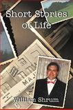 Short Stories of Life, William Shrum, 1438969325