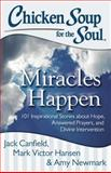 Chicken Soup for the Soul: Miracles Happen, Jack Canfield and Mark Victor Hansen, 1611599326