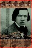 Chopin in Paris, Tad Szulc, 0306809338