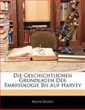 Die Geschichtlichen Grundlagen Der Embryologie Bis Auf Harvey, Bruno Bloch, 1141759330