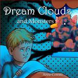 Dream Clouds and Monsters, Anne Cowell, 1492149330