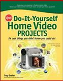 Do-It-Yourself Home Video Projects : 24 Cool Things You Didn't Know You Could Do, Dreier, Troy, 0071489339