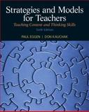Strategies and Models for Teachers : Teaching Content and Thinking Skills, Eggen, Paul D. and Kauchak, Don P., 0132179334