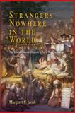 Strangers Nowhere in the World : The Rise of Cosmopolitanism in Early Modern Europe, Jacob, Margaret C., 0812239334
