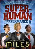 Superhuman Performance : Utilizing Your Gifts to Perform at Extraordinary Levels, Miles, 0982839332