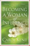 Becoming a Woman of Influence, Carol J. Kent, 1576839338