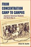 From Concentration Camp to Campus : Japanese American Students and World War II, Austin, Allan W., 025202933X