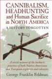 Cannibalism, Headhunting and Human Sacrifice in North America, George Franklin Feldman, 0911469338