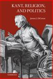 Kant, Religion, and Politics, DiCenso, James, 1107009332