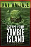 Escape from Zombie Island, Ray Wallace, 1484829336