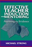 Effective Teacher Induction and Mentoring : Assessing the Evidence, Strong, Michael, 0807749338