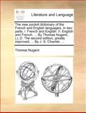 The New Pocket Dictionary of the French and English Languages in Two Parts I French and English II English and French by Thomas Nugent, Ll D, Thomas Nugent, 1170509339