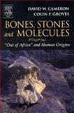 Bones, Stones and Molecules : Out of Africa and Human Origins, Cameron, David W. and Groves, Colin P., 0121569330