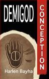 Demigod Conception, Harlen Bayha, 1479269336