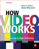 How Video Works : From Analog to High Definition, Weynand, Diana and Weise, Marcus, 0240809335