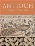 Antioch : The Lost Ancient City, Kondoleon, Christine, 0691049335