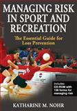Managing Risk in Sport and Recreation : The Essential Guide for Loss Prevention, Nohr, Katharine, 073606933X