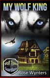 My Wolf King (Wolf Town Guardians Book 1), Rose Wynters, 1491039337