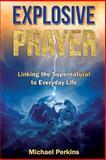 Explosive Prayer, Michael Perkins, 149370933X