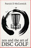 Zen and the Art of Disc Golf, Patrick McCormick, 1502779331