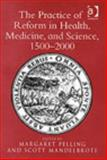 Practice of Reform in Medicine and Science : 1500-2000, Mandelbrote, Scott and Pelling, Margaret, 0754639339