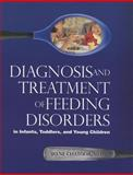 Diagnosis and Treatment of Feeding Disorders in Infants, Toddlers, and Young Children, Irene Chatoor, 193401933X
