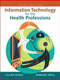 Information Technology for the Health Professions, Burke, Lillian and Weill, Barbara, 013159933X