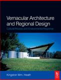 Vernacular Architecture and Regional Design : Cultural Process and Environmental Response, Kingston Wm. Heath Staff, 0750659335