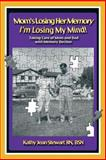 Mom's Losing Her Memory I'm Losing My Mind!, Kathy Jean Stewart  Bsn, 1452569339