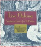 Live Oaking : Southern Timber for Tall Ships, Wood, Virginia S., 1557509336